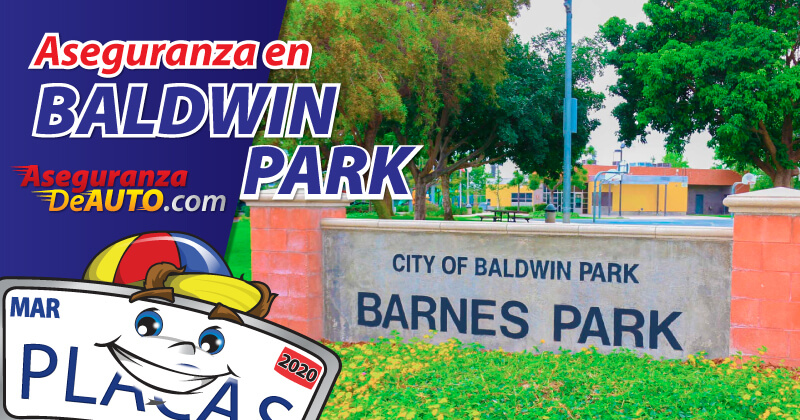 No te preocupes más y adquiere tu Aseguranza en Baldwin Park
