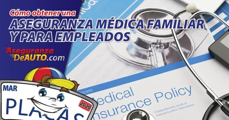 aseguranza medica para empleados y familiar