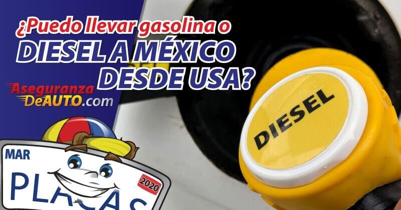 puedo llevar gasolina o diesel de usa a mexico