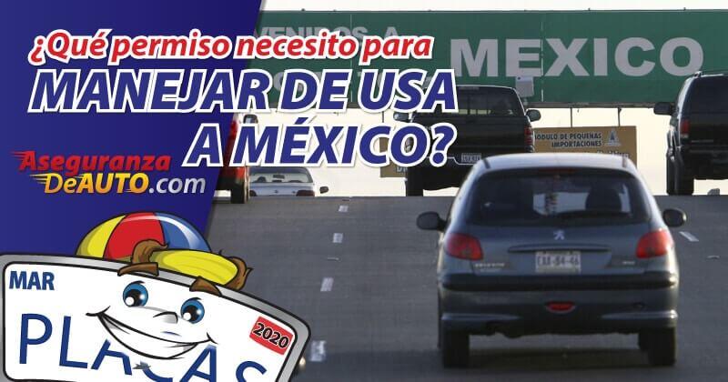 que permiso necesito para manejar de usa a mexico seguro para ir a mexico aseguranza para mexico permiso para ir a mexico