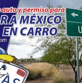 Seguro de auto y permiso para viajar a mexico en carro